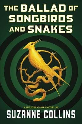 The Ballad of Songbirds and Snakes (a Hunger Games Novel) (Hardcover): Suzanne Collins