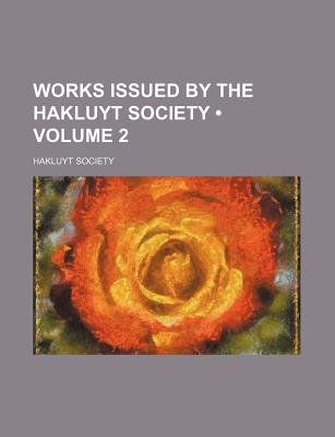 Works Issued by the Hakluyt Society (Volume 2) (Paperback): Hakluyt Society
