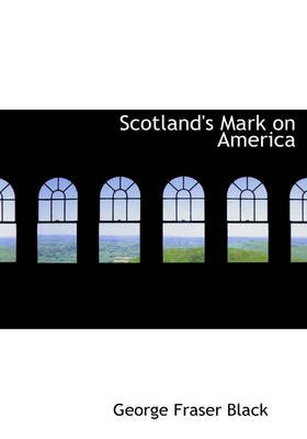Scotland's Mark on America (Large print, Paperback, Large type / large print edition): George Fraser Black