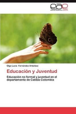 Educacion y Juventud (Spanish, Paperback): Olga Lucia Fern Ndez Arbel Ez, Olga Lucia Fernandez Arbelaez