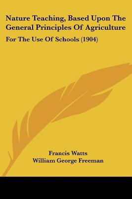 Nature Teaching, Based Upon the General Principles of Agriculture - For the Use of Schools (1904) (Paperback): Francis Watts,...