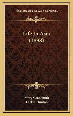 Life in Asia (1898) (Hardcover): Mary Cate Smith