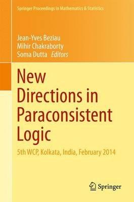 New Directions in Paraconsistent Logic - 5th WCP, Kolkata, India, February 2014 (Hardcover, 1st ed. 2015): Jean-Yves B eziau,...