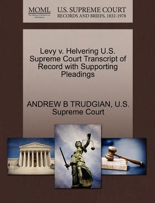 Levy V. Helvering U.S. Supreme Court Transcript of Record with Supporting Pleadings (Paperback): Andrew B Trudgian