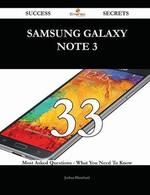 Samsung Galaxy Note 3 33 Success Secrets - 33 Most Asked Questions on Samsung Galaxy Note 3 - What You Need to Know...