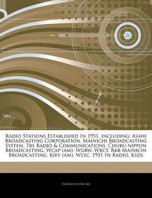 Articles on Radio Stations Established in 1951, Including - Asahi Broadcasting Corporation, Mainichi Broadcasting System, TBS...