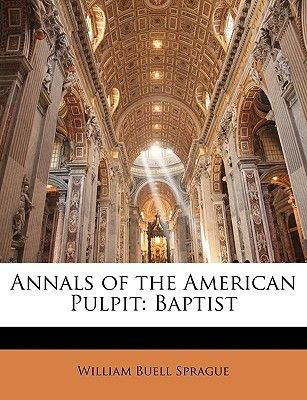 Annals of the American Pulpit - Baptist (Paperback): William Buell Sprague