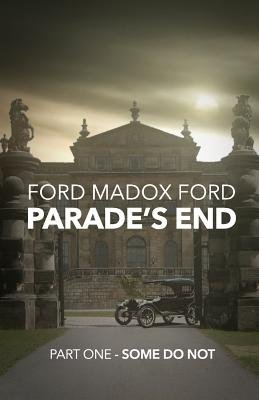 Parade's End - Part One - Some Do Not (Paperback): Ford Madox Ford