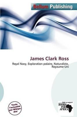 James Clark Ross (French, Paperback): Othniel Hermes