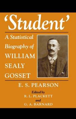 'Student' - A Statistical Biography of William Sealy Gosset (Hardcover): E.S. Pearson