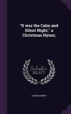 It Was the Calm and Silent Night, a Christmas Hymn; (Hardcover): Alfred Domett