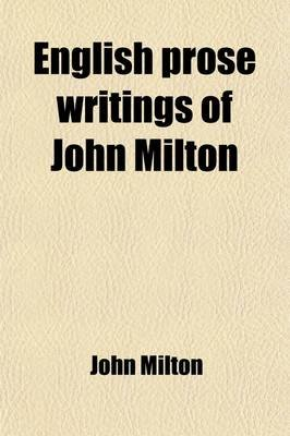English Prose Writings of John Milton (Paperback): John Milton