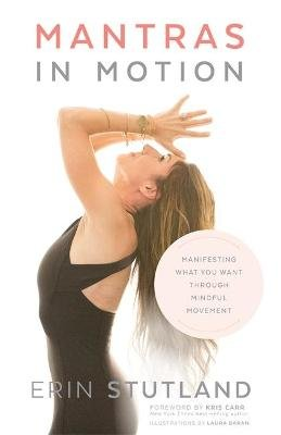 Mantras in Motion - Manifesting What You Want through Mindful Movement (Hardcover): Erin Stutland