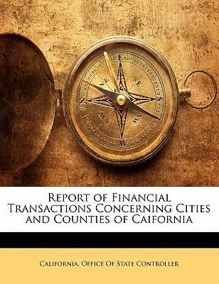 Report of Financial Transactions Concerning Cities and Counties of Caifornia (Paperback): Office Of State Controller California...