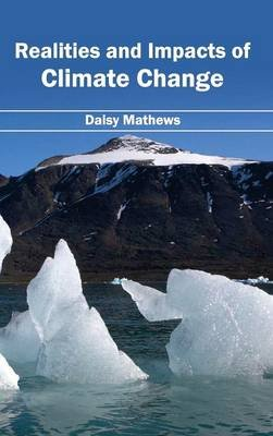 Realities and Impacts of Climate Change (Hardcover): Daisy Mathews