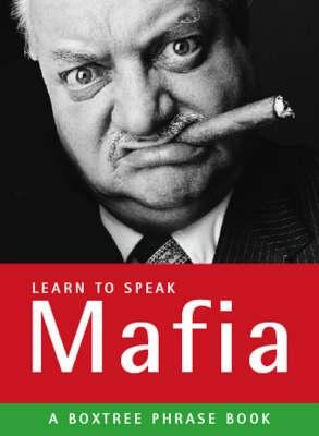 Learn to Speak Mafia - A Boxtree Phrasebook (Paperback, Unabridged): Giovanni Bruno, Bruno Vincent, Jon Butler