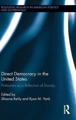 Direct Democracy in the United States - Petitioners as a Reflection of Society (Hardcover): Shauna Reilly, Ryan M. Yonk