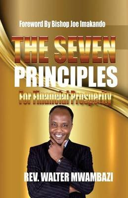 The Seven Principles for Financial Prosperity (Paperback): Rev Walter Mwambazi