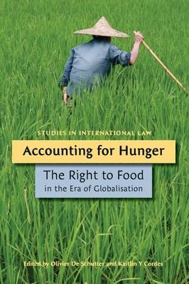 Accounting for Hunger - The Right to Food in the Era of Globalisation (Electronic book text): Olivier De Schutter, Kaitlin Y....