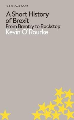 A Short History of Brexit - From Brentry to Backstop (Hardcover): Kevin O'Rourke