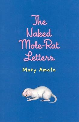 The Naked Mole-Rat Letters (Hardcover): Mary Amato