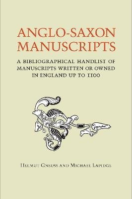 Anglo-Saxon Manuscripts - A Bibliographical Handlist of Manuscripts and Manuscript Fragments Written or Owned in England Up to...