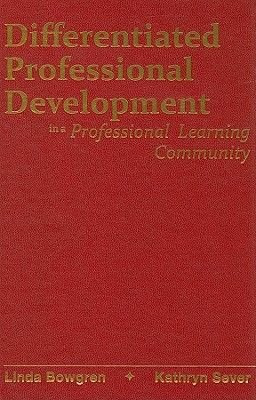 Differentiated Professional Development in a Professional Learning Community (Hardcover): Linda Bowgren, Kathryn Sever