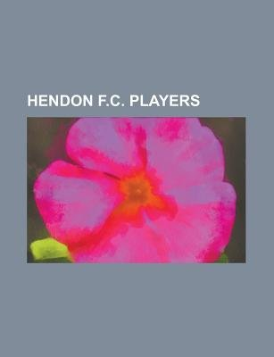 Hendon F.C. Players - Adrian Clarke (Footballer), Anthony Clark (Footballer), Anthony Thomas (English Footballer), Bobby...