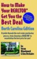 How to Make Your Realtor Get You the Best Deal North Carolina Edition - A Guide Through the Real Estate Purchasing Process,...