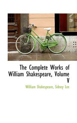 The Complete Works of William Shakespeare, Volume V (Hardcover): William Shakespeare