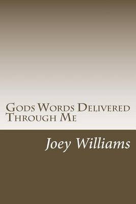 Gods Words Delivered Through Me (Paperback): Joey K Williams