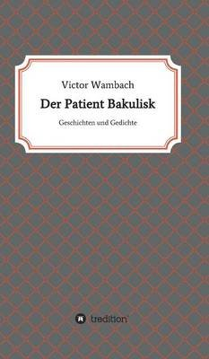Der Patient Bakulisk (German, Hardcover): Victor Wambach