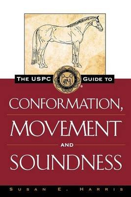 The Uspc Guide to Conformation, Movement and Soundness (Hardcover): Susan E. Harris