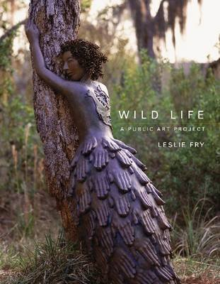 Wild Life: A Public Art Project (Electronic book text): Leslie Fry