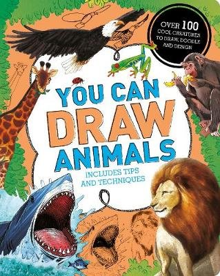 You Can Draw Animals - Over 100 Cool Creatures to Draw, Doodle and Design (Paperback):