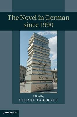 The Novel in German Since 1990 (Hardcover, New): Stuart Taberner