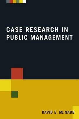 Case Research in Public Management (Paperback, New): David E. McNabb