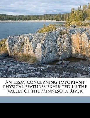 An Essay Concerning Important Physical Features Exhibited in the Valley of the Minnesota River (Paperback): Gouverneur Kemble...