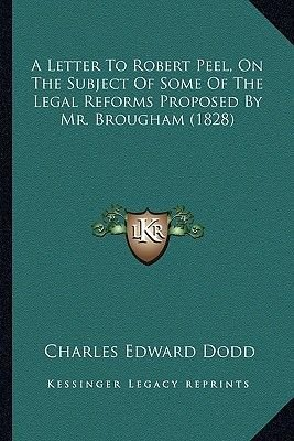 A Letter to Robert Peel, on the Subject of Some of the Legal Reforms Proposed by Mr. Brougham (1828) (Paperback): Charles...