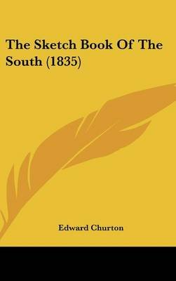 The Sketch Book Of The South (1835) (Hardcover): Edward Churton