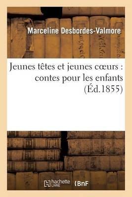 Jeunes Tetes Et Jeunes Coeurs - Contes Pour Les Enfants (French, Paperback): Desbordes Valmore M., Marceline Desbordes Valmore