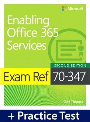 Exam Ref 70-347 Enabling Office 365 Services with Practice Test (Paperback, 2nd edition): Orin Thomas