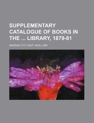 Supplementary Catalogue of Books in the Library, 1879-81 (Paperback): Govt Mus Madras City