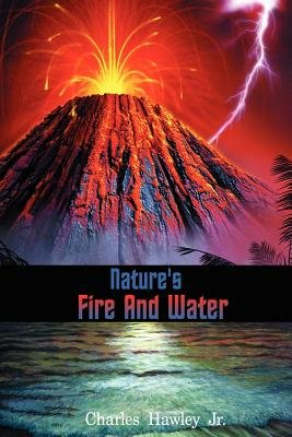 Nature's Fire and Water (Electronic book text): Charles Hawley