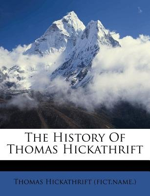 The History of Thomas Hickathrift (Paperback): Thomas Hickathrift (Fict Name )