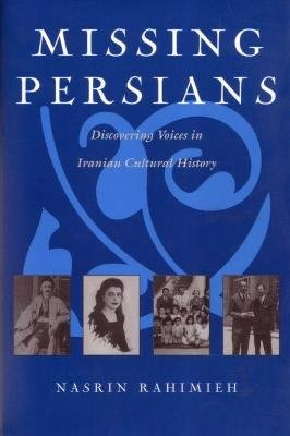 Missing Persians - Discovering Voices in Iranian Cultural History (Paperback, 1st ed): Nasrin Rahimieh