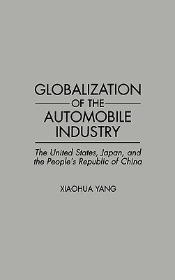 Globalization of the Automobile Industry - The United States, Japan, and the People's Republic of China (Hardcover, New):...
