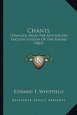 Chants - Compiled from the Authorized English Version of the Psalms (1863) (Paperback): Edward T. Whitfield