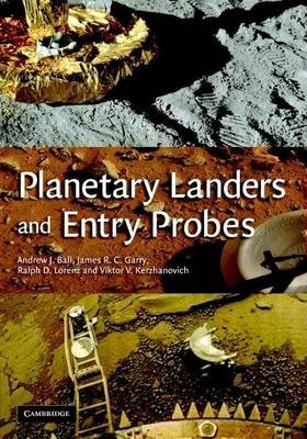 Planetary Landers and Entry Probes (Electronic book text): Andrew J Ball, James R Garry, Ralph D Lorenz, Viktor V Kerzhanovich