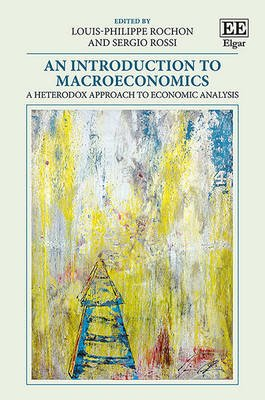 An Introduction to Macroeconomics - A Heterodox Approach to Economic Analysis (Paperback): Louis-Philippe Rochon, Sergio Rossi